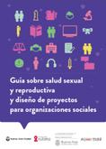 Guía sobre Salud Sexual y Reproductiva y diseño de proyectos para Organizaciones Sociales